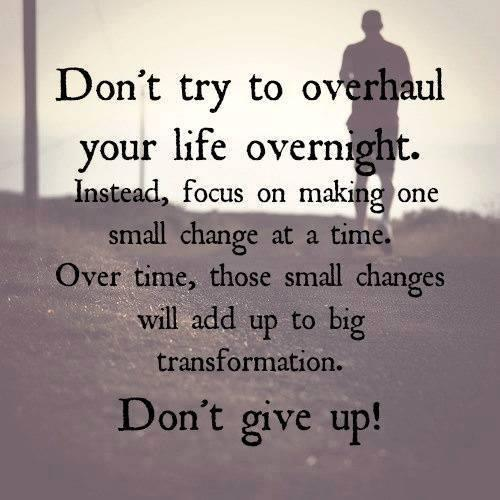 don't try to change overnight